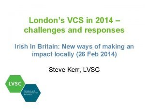 Londons VCS in 2014 challenges and responses Irish