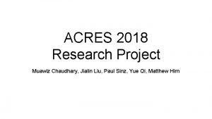 ACRES 2018 Research Project Muawiz Chaudhary Jialin Liu