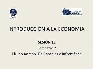 INTRODUCCIN A LA ECONOMA SESIN 11 Semestre 2