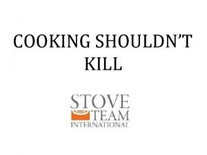 COOKING SHOULDNT KILL Smoke from indoor cooking fires