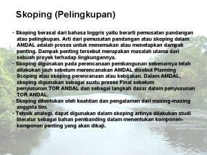 Skoping Pelingkupan Skoping berasal dari bahasa Inggris yaitu