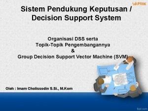 Sistem Pendukung Keputusan Decision Support System Organisasi DSS