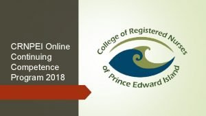 CRNPEI Online Continuing Competence Program 2018 You can
