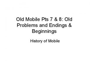 Old Mobile Pts 7 8 Old Problems and