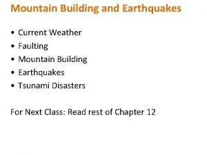 Mountain Building and Earthquakes Current Weather Faulting Mountain