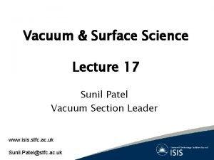 Vacuum Surface Science Lecture 17 Sunil Patel Vacuum