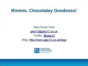 Mmmm Chocolatey Goodness Gary Ewan Park gep 13gep