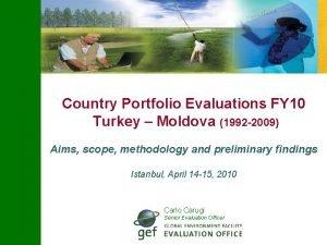 Country Portfolio Evaluations FY 10 Turkey Moldova 1992