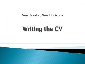 New Breaks New Horizons Writing the CV Introduction