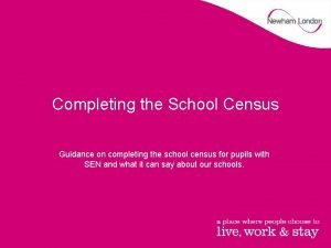 Completing the School Census Guidance on completing the