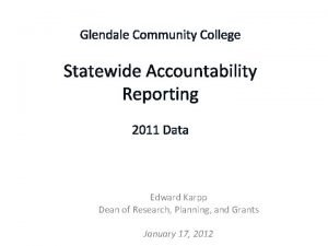 Glendale Community College Statewide Accountability Reporting 2011 Data