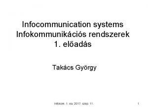 Infocommunication systems Infokommunikcis rendszerek 1 elads Takcs Gyrgy