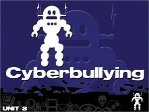 What is Cyberbullying Cyberbullying is when one person