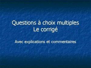 Questions choix multiples Le corrig Avec explications et