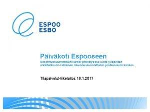 Pivkoti Espooseen Rakennussuunnittelun kurssi yhteistyss Aaltoyliopiston arkkitehtuurin laitoksen