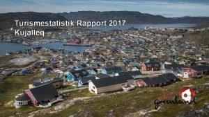 Turismestatistik Rapport 2017 Kujalleq Indledning Som det ogs