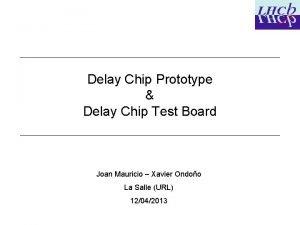 Delay Chip Prototype Delay Chip Test Board Joan