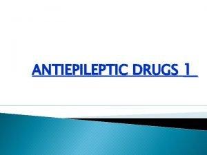 ANTIEPILEPTIC DRUGS 1 EPILEPSY Epilepsy is one of