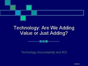 Technology Are We Adding Value or Just Adding
