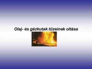 Olaj s gzkutak tzeinek oltsa Kolaj s fldgz