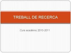 TREBALL DE RECERCA Curs acadmic 2010 2011 CALENDARI