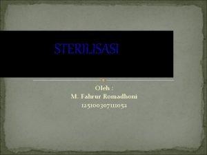 STERILISASI Oleh M Fahrur Romadhoni 125100307111052 Pengertian Steril