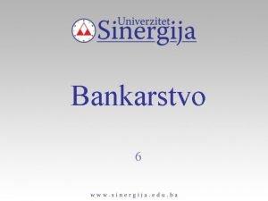 Bankarstvo 6 OSNIVANJE ORGANIZACIJA I UPRAVLJANJE BANKAMA PROPISI