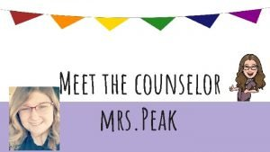 Meet the counselor mrs Peak My husband I