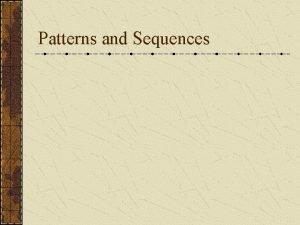 Patterns and Sequences Patterns and Sequences Patterns refer