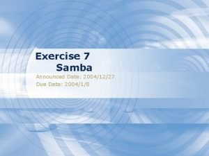 Exercise 7 Samba Announced Date 20041227 Due Date