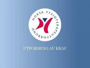UTFORMING AV KRAV Utforming av krav Kommunikasjon medlemmene