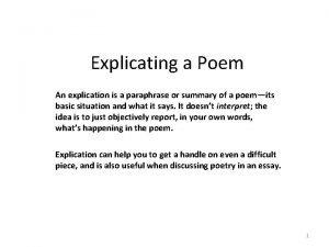 Explicating a Poem An explication is a paraphrase