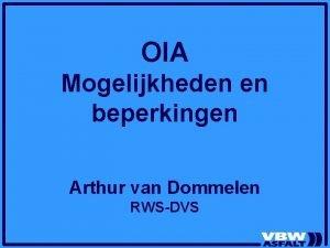 OIA Mogelijkheden en beperkingen Arthur van Dommelen RWSDVS
