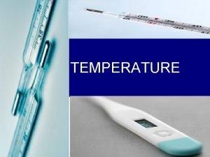 TEMPERATURE Temperature n n n Temperature is measured