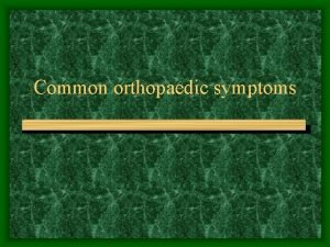 Common orthopaedic symptoms Commonly body parts encountered Low