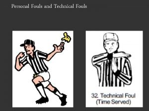 Personal Fouls and Technical Fouls Personal Fouls and