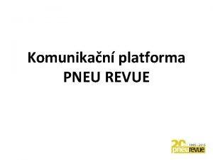 Komunikan platforma PNEU REVUE PREZENTACE KOMUNIKAN PLATFORMY PNEU
