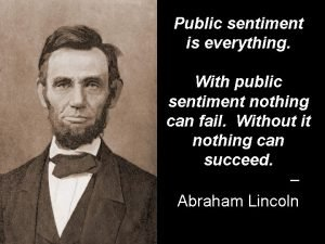 Public sentiment is everything With public sentiment nothing