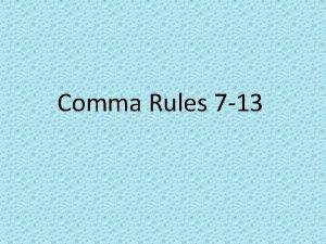 Comma Rules 7 13 Comma Rule 7 Use