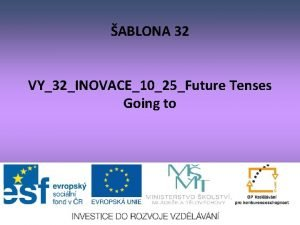 ABLONA 32 VY32INOVACE1025Future Tenses Going to Going to