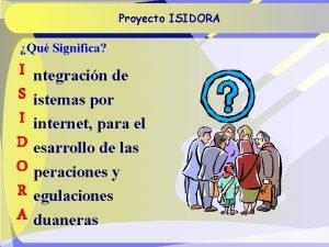 Proyecto ISIDORA Qu Significa I ntegracin de S