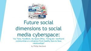 Future social dimensions to social media cyberspace You