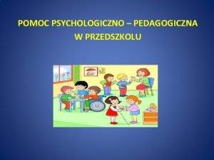 POMOC PSYCHOLOGICZNO PEDAGOGICZNA W PRZEDSZKOLU PODSTAWA PRAWNA Ustawa
