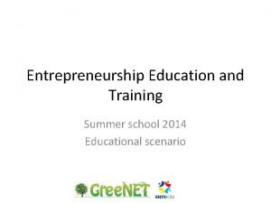 Entrepreneurship Education and Training Summer school 2014 Educational
