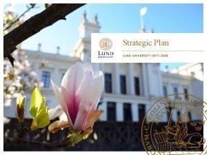Strategic Plan LUND UNIVERSITY 2017 2026 A worldclass