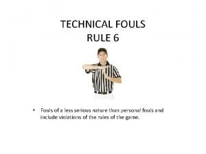TECHNICAL FOULS RULE 6 Fouls of a less