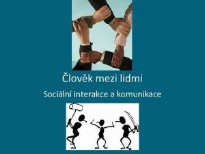 lovk mezi lidmi Sociln interakce a komunikace sociln