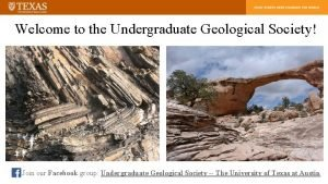 Welcome to the Undergraduate Geological Society Join our