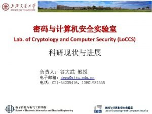 Lab of Cryptology and Computer Security Lo CCS