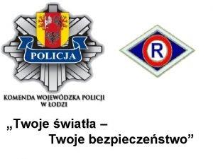 Twoje wiata Twoje bezpieczestwo Komenda Gwna Policji wsplnie